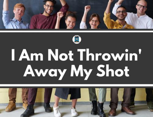 I Am Not Throwin' Away My Shot